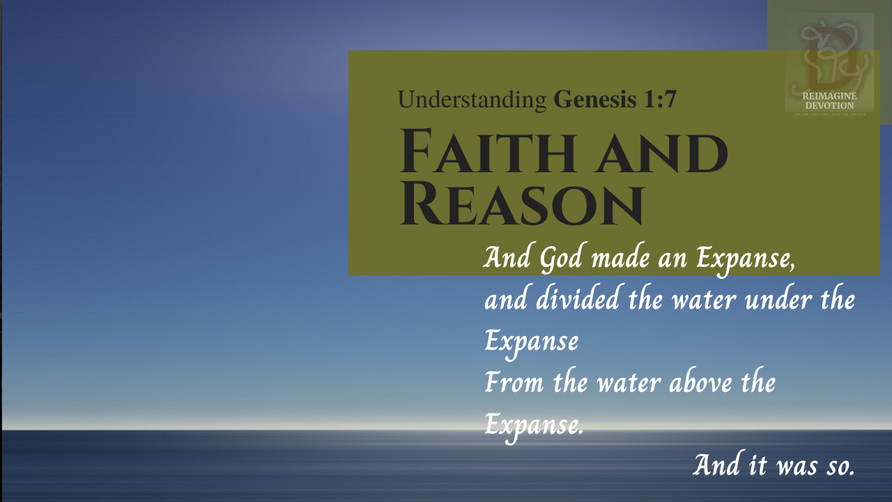 Understanding Genesis 1:7 | And God made an Expanse, and divided the water below the Expanse from the water above the Expanse. And it was so.