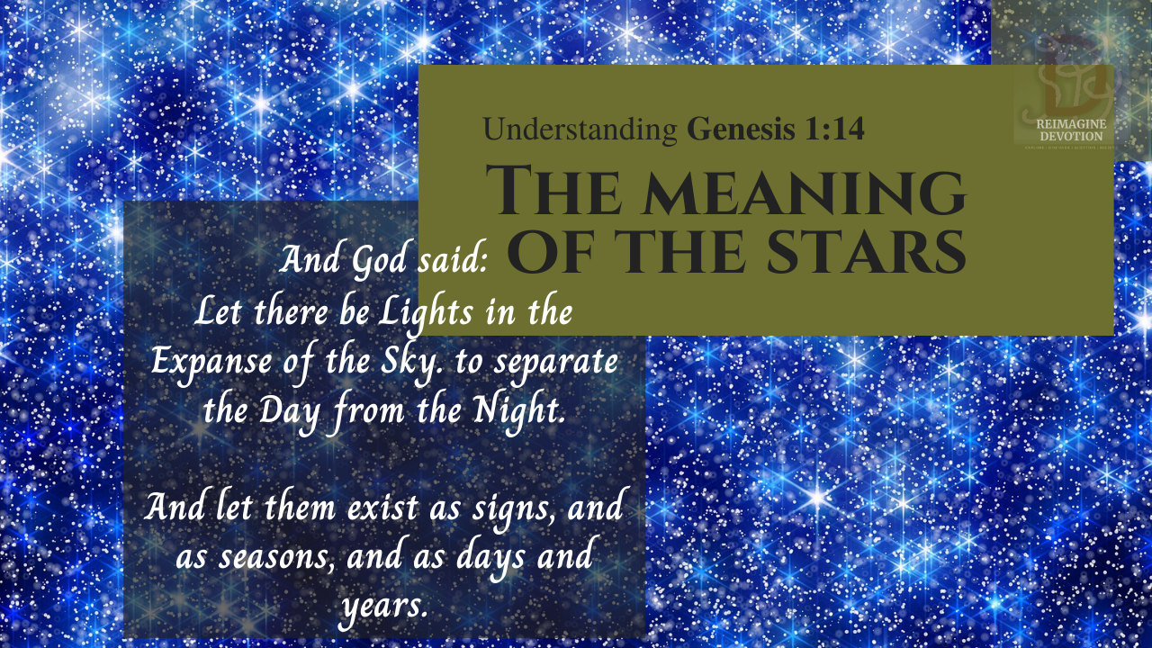 The Meaning of the Stars | Understanding Genesis chapter 1 verse 14. And God said: let there be lights in the expanse of the sky to divide the Day from the night. and let them be for signs and for seasons and for days and years.