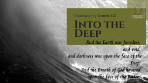 And the earth was formless, and void, and darkness was upon the face of the deep. And the Breath of God hovered over the face of the waters. | Understanding Genesis chapter 1 verse 2