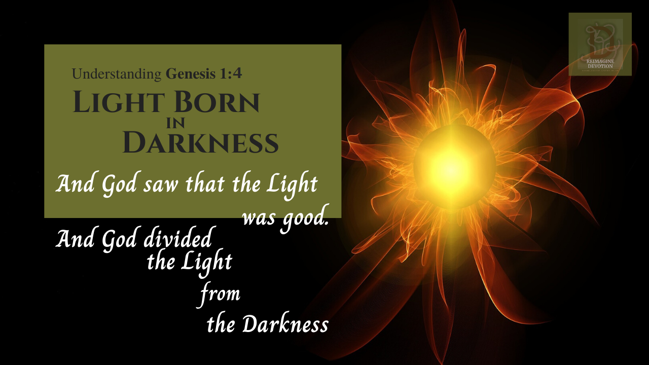 Light Born in Darkness | Understanding Genesis chapter 1 verse 4 | And God saw that the light was good. And God divided the Light from the Darkness