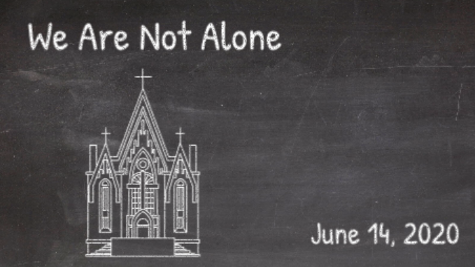 Sunday Worship, June 14, 2020 | We Are Not Alone