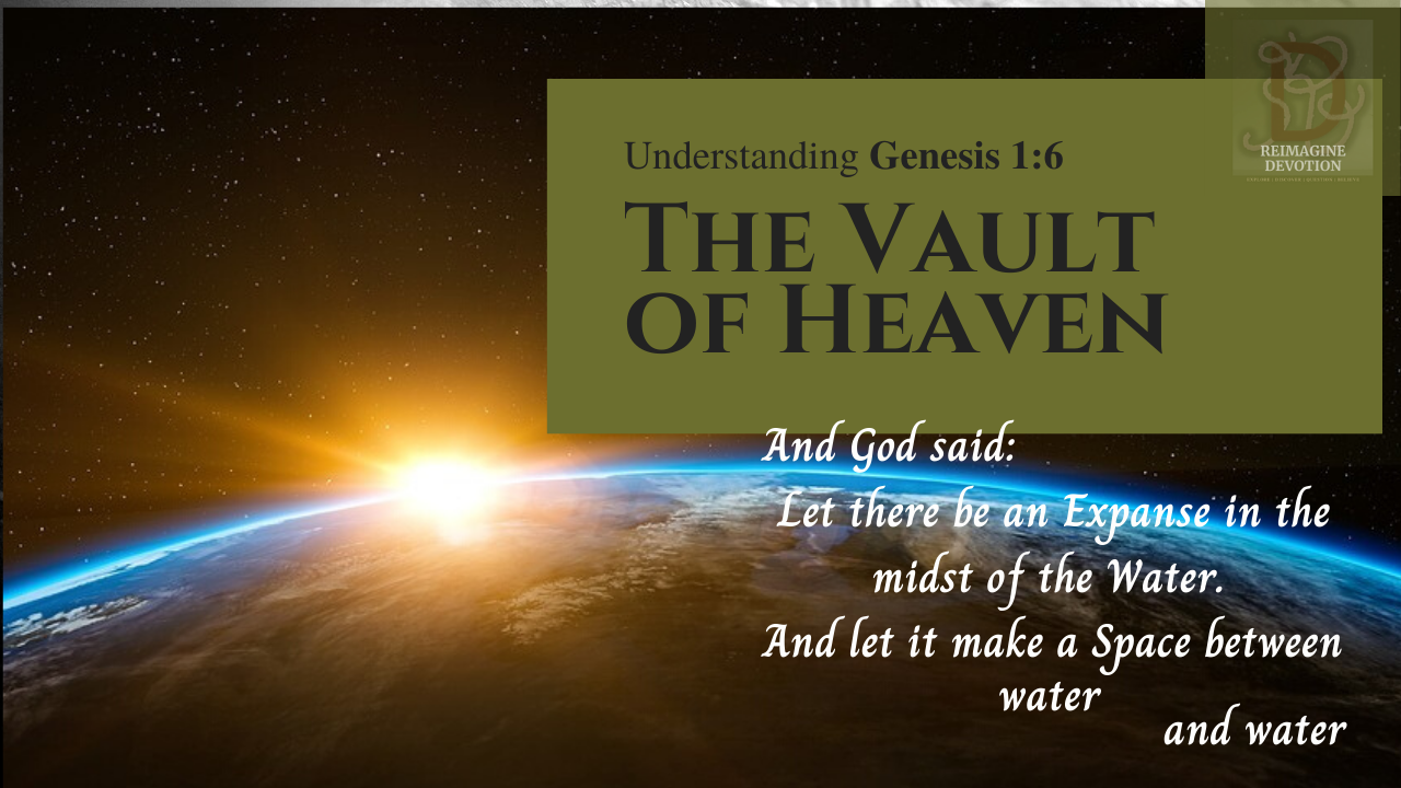 And God said, let there be an Expanse in the midst of the Water. And let it separate water from water | The Vault of Heaven | Understanding Genesis chapter 1 verse 6