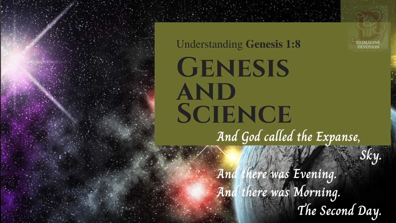 And God called the Expanse Sky. And there was evening, and there was morning, the second day. Understanding Genesis chapter 1 verse 8